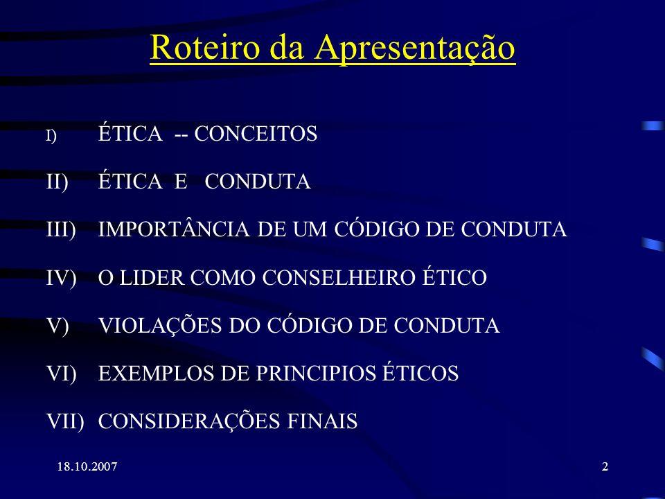 18.10.20073 I) ÉTICA -- CONCEITOS 1.Cuidado com a vulgarização do conceito de Ética, tal como acontece com verdade, liberdade, ideal...