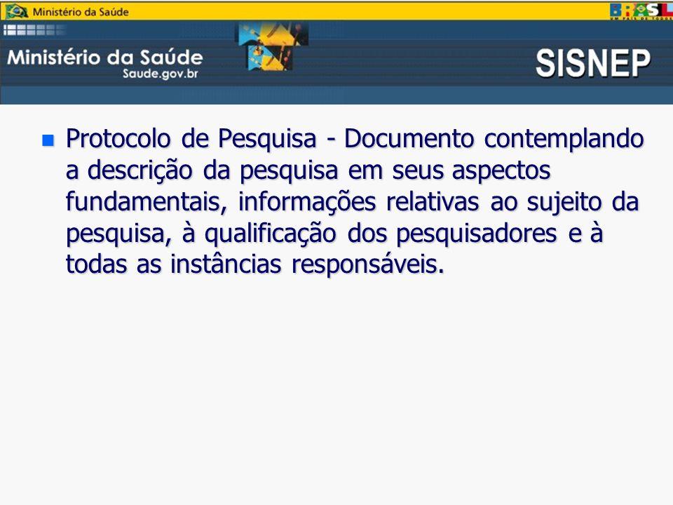 n Protocolo de Pesquisa - Documento contemplando a descrição da pesquisa em seus aspectos fundamentais, informações relativas ao sujeito da pesquisa, à qualificação dos pesquisadores e à todas as instâncias responsáveis.
