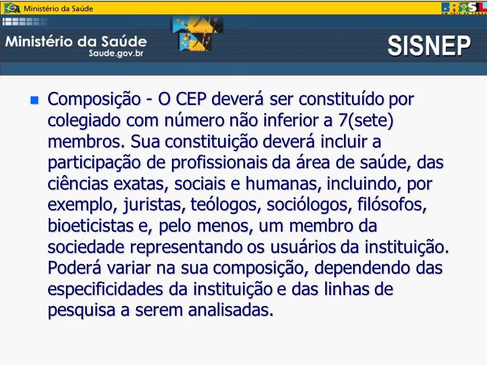 n Composição - O CEP deverá ser constituído por colegiado com número não inferior a 7(sete) membros.