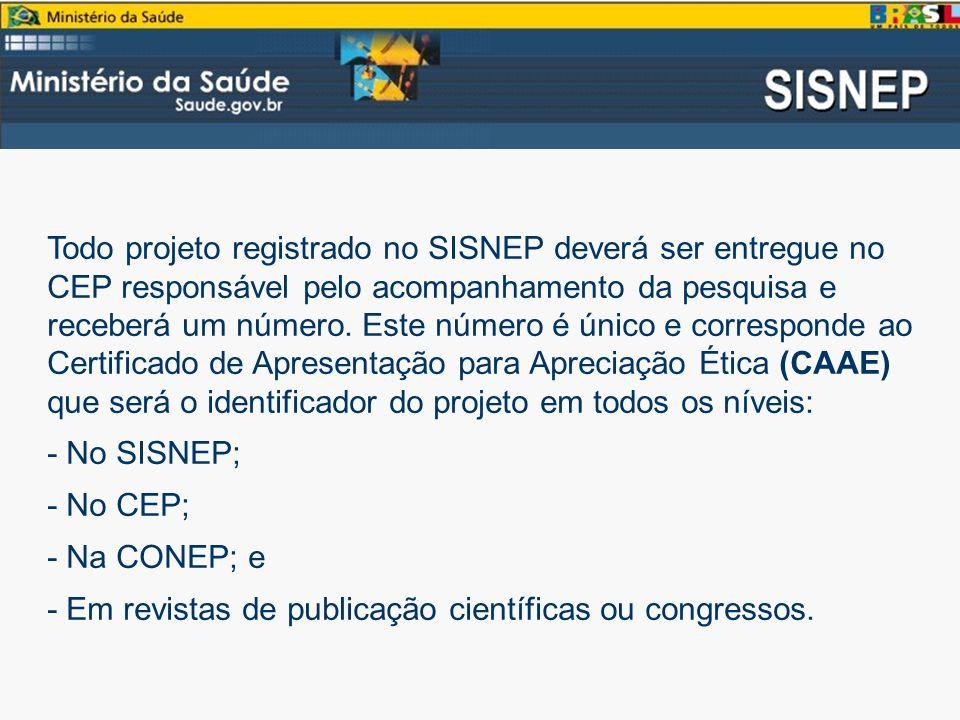 Todo projeto registrado no SISNEP deverá ser entregue no CEP responsável pelo acompanhamento da pesquisa e receberá um número.