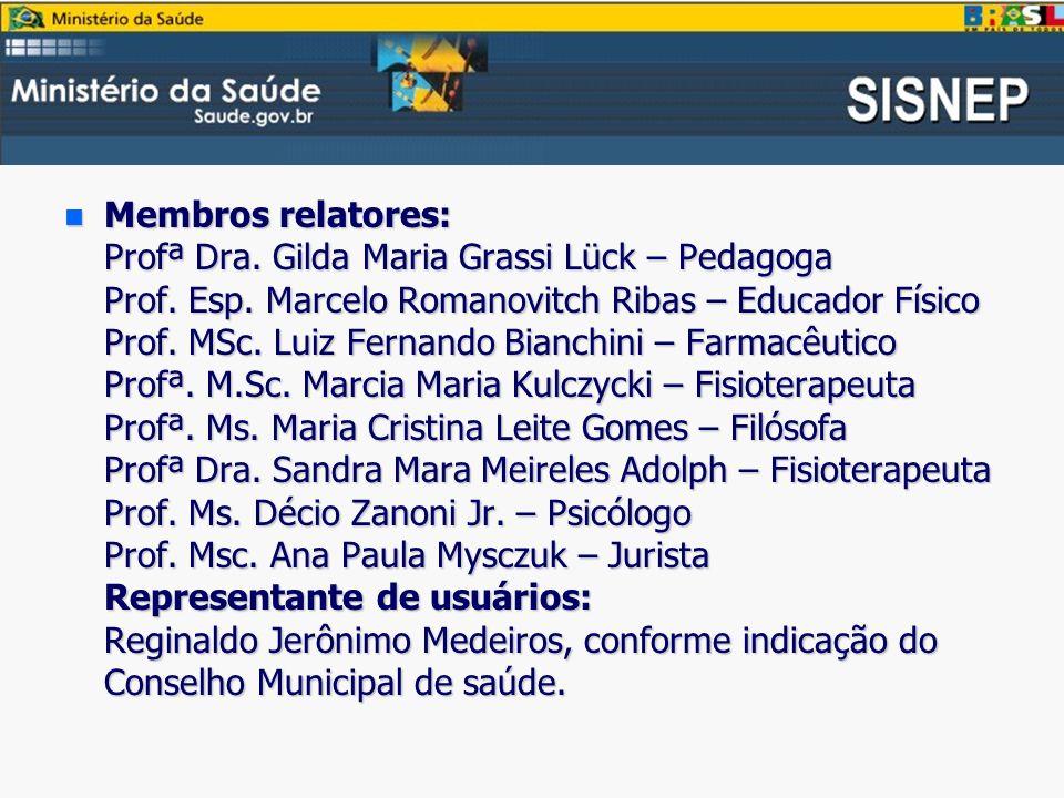n Membros relatores: Profª Dra.Gilda Maria Grassi Lück – Pedagoga Prof.