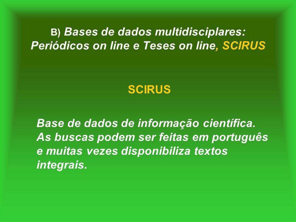 B) Bases de dados multidisciplares: Periódicos on line e Teses on line, SCIRUS SCIRUS Base de dados de informação científica. As buscas podem ser feit