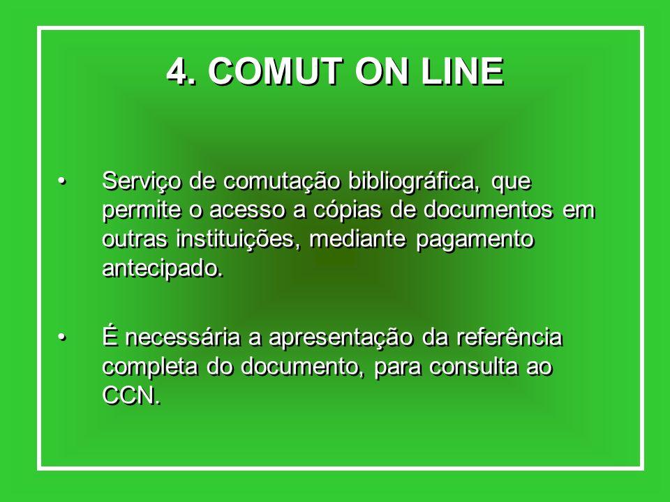 4. COMUT ON LINE Serviço de comutação bibliográfica, que permite o acesso a cópias de documentos em outras instituições, mediante pagamento antecipado