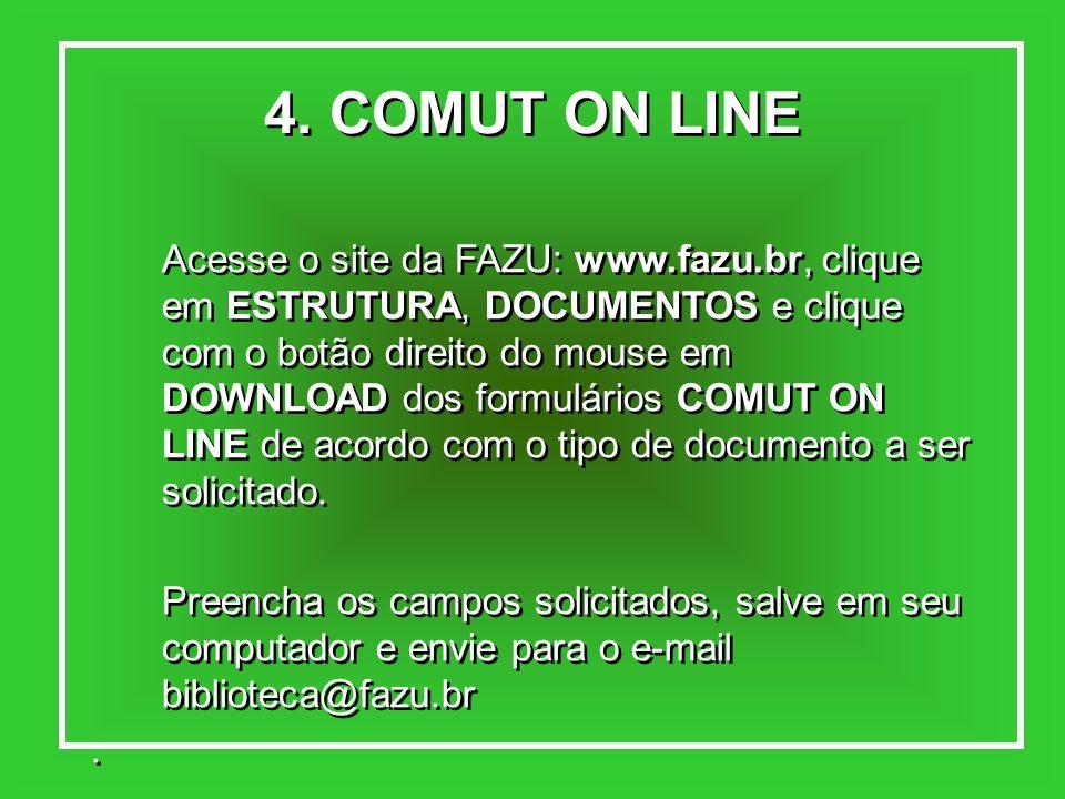 4. COMUT ON LINE Acesse o site da FAZU: www.fazu.br, clique em ESTRUTURA, DOCUMENTOS e clique com o botão direito do mouse em DOWNLOAD dos formulários