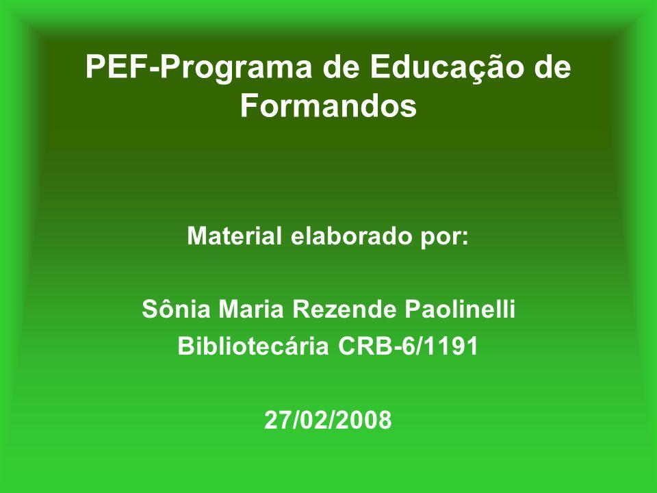 PEF-Programa de Educação de Formandos Material elaborado por: Sônia Maria Rezende Paolinelli Bibliotecária CRB-6/1191 27/02/2008