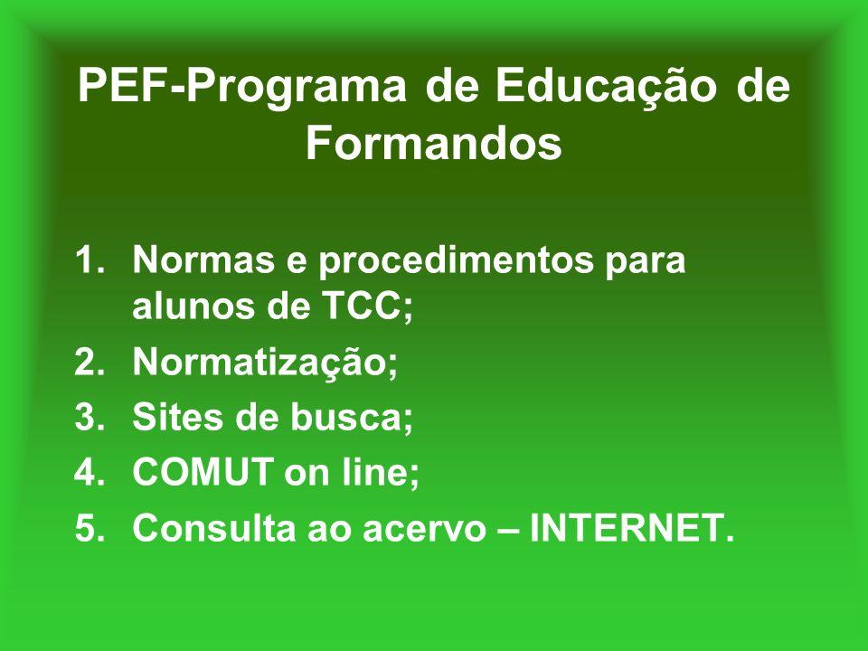 PEF-Programa de Educação de Formandos 1.Normas e procedimentos para alunos de TCC; 2.Normatização; 3.Sites de busca; 4.COMUT on line; 5.Consulta ao ac