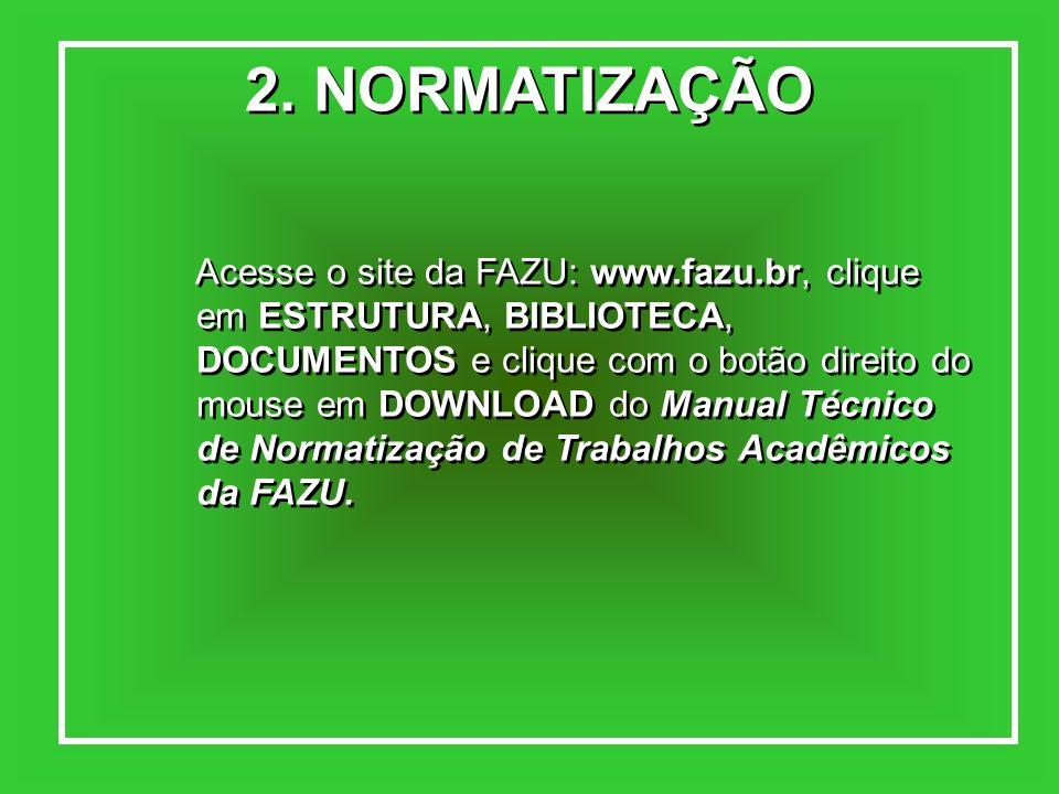 2. NORMATIZAÇÃO Acesse o site da FAZU: www.fazu.br, clique em ESTRUTURA, BIBLIOTECA, DOCUMENTOS e clique com o botão direito do mouse em DOWNLOAD do M