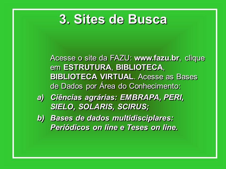 3. Sites de Busca Acesse o site da FAZU: www.fazu.br, clique em ESTRUTURA, BIBLIOTECA, BIBLIOTECA VIRTUAL. Acesse as Bases de Dados por Área do Conhec