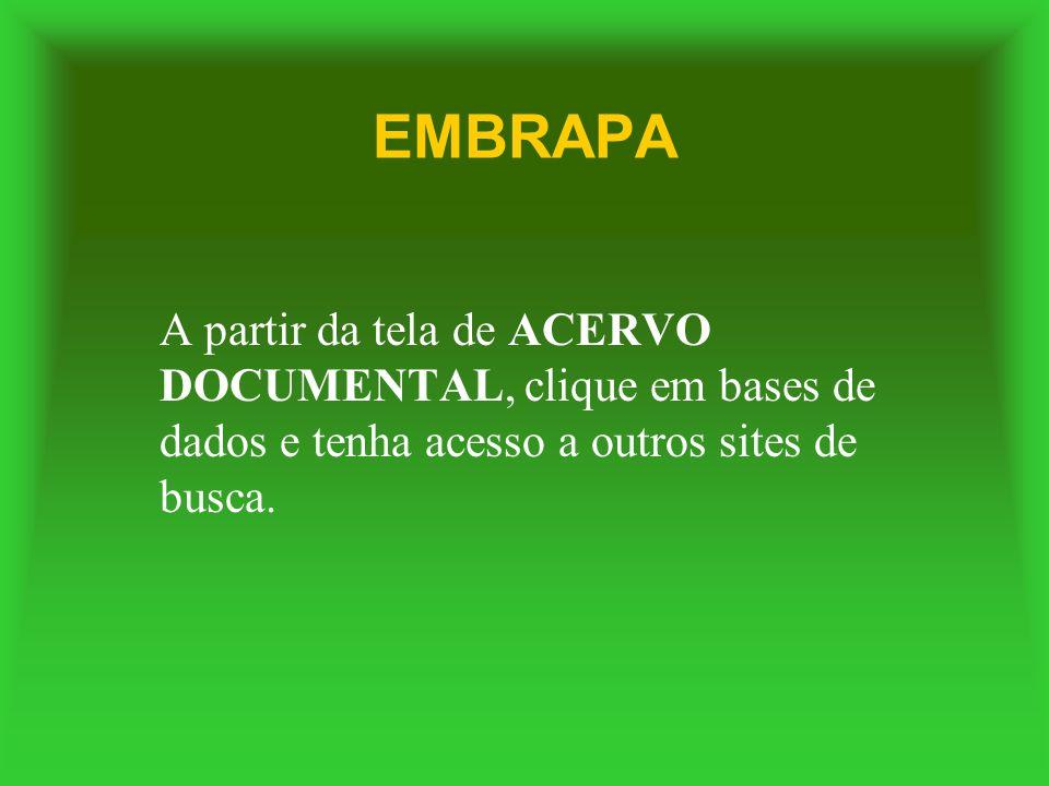EMBRAPA A partir da tela de ACERVO DOCUMENTAL, clique em bases de dados e tenha acesso a outros sites de busca.