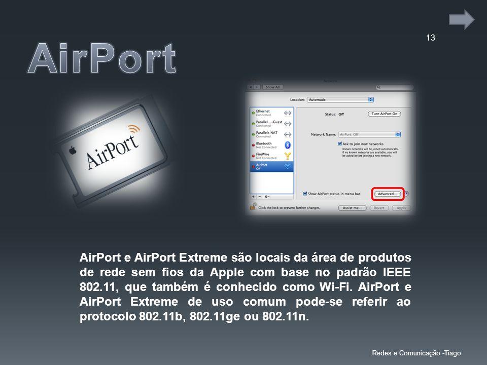 13 Redes e Comunicação -Tiago AirPort e AirPort Extreme são locais da área de produtos de rede sem fios da Apple com base no padrão IEEE 802.11, que também é conhecido como Wi-Fi.