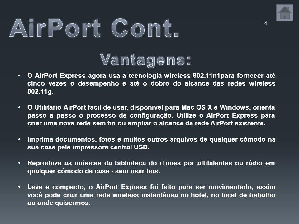 14 O AirPort Express agora usa a tecnologia wireless 802.11n1para fornecer até cinco vezes o desempenho e até o dobro do alcance das redes wireless 802.11g.