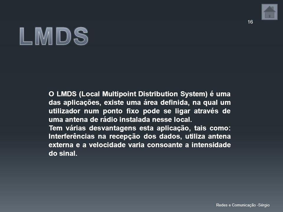 16 O LMDS (Local Multipoint Distribution System) é uma das aplicações, existe uma área definida, na qual um utilizador num ponto fixo pode se ligar at