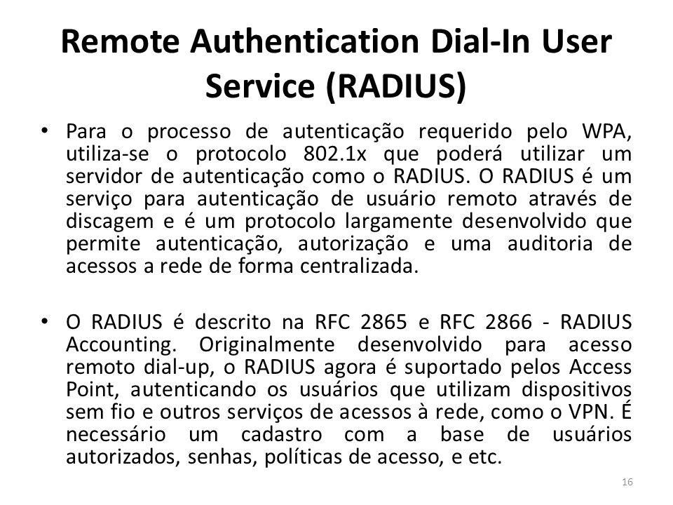 Remote Authentication Dial-In User Service (RADIUS) Para o processo de autenticação requerido pelo WPA, utiliza-se o protocolo 802.1x que poderá utili