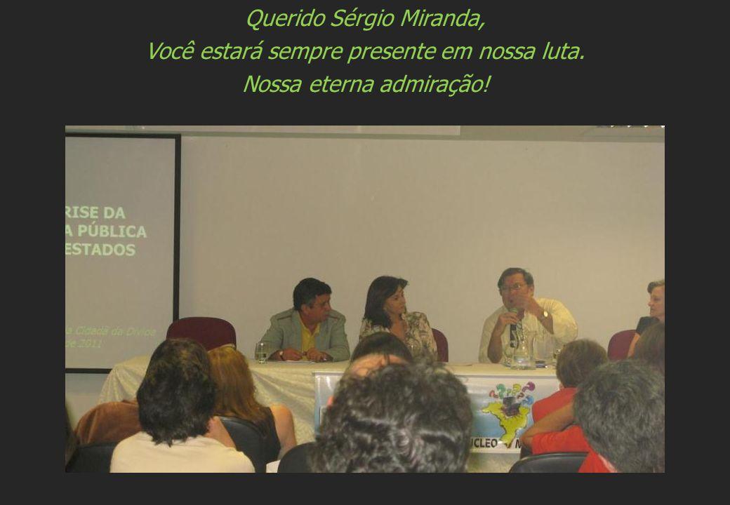 Querido Sérgio Miranda, Você estará sempre presente em nossa luta. Nossa eterna admiração!