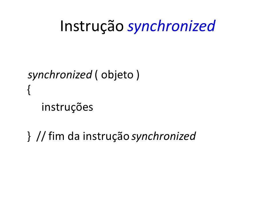 Instrução synchronized synchronized ( objeto ) { instruções } // fim da instrução synchronized