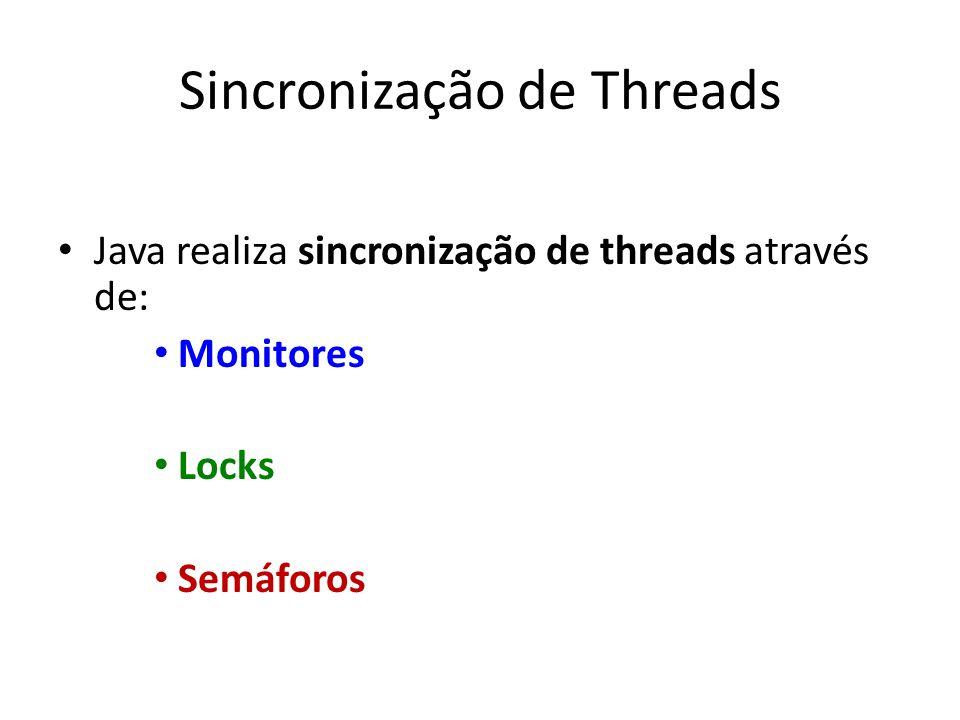 Sincronização de Threads Java realiza sincronização de threads através de: Monitores Locks Semáforos
