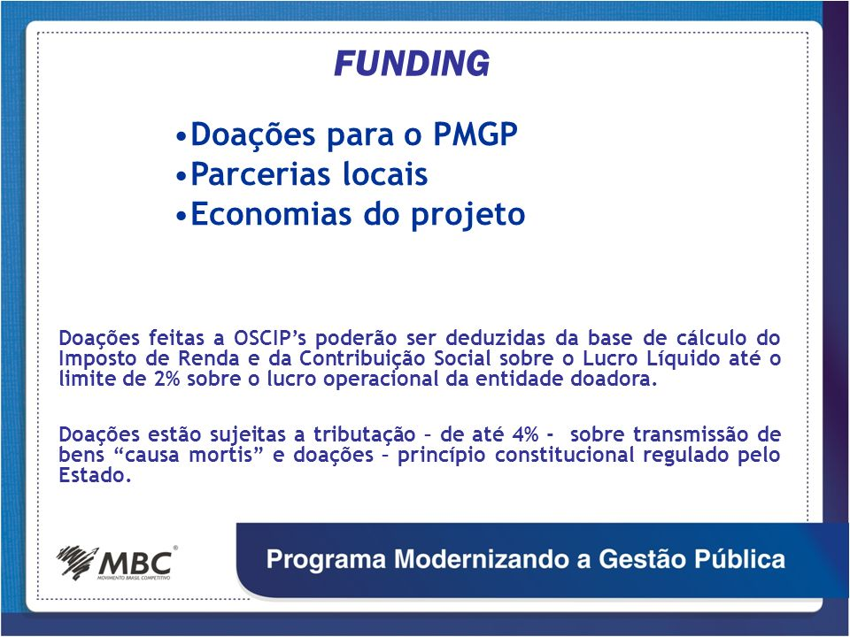 Doações para o PMGP Parcerias locais Economias do projeto Doações feitas a OSCIPs poderão ser deduzidas da base de cálculo do Imposto de Renda e da Co