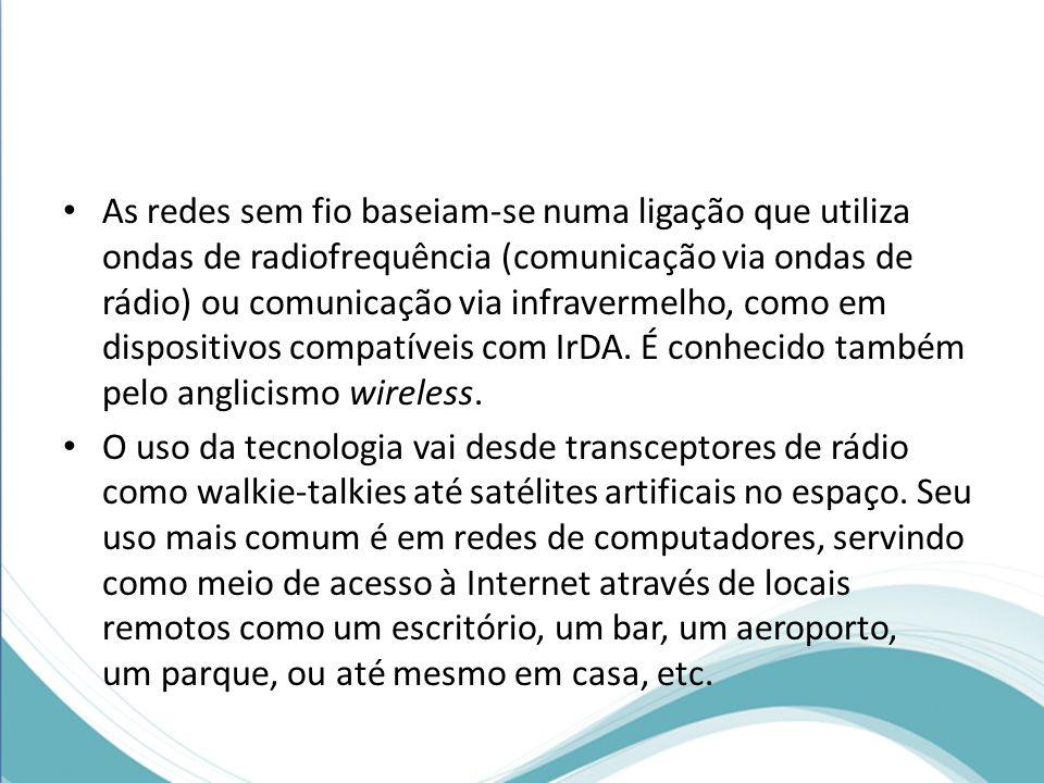 Funcionamento Através da utilização de portadoras de rádio ou infravermelho, as WLANs estabelecem a comunicação de dados entre os pontos da rede.