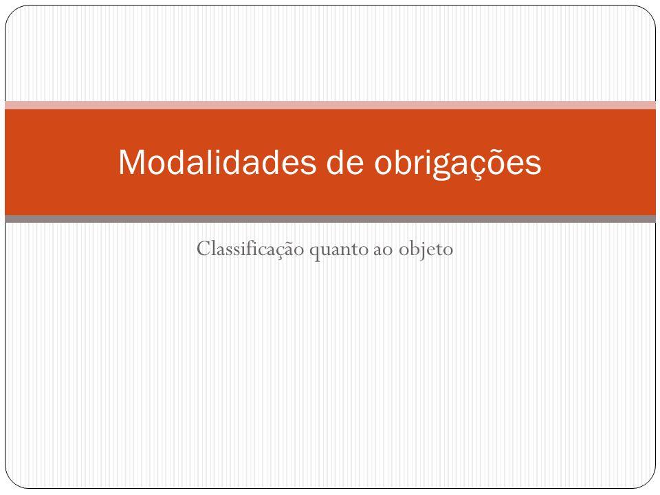 Classificação quanto ao objeto Modalidades de obrigações