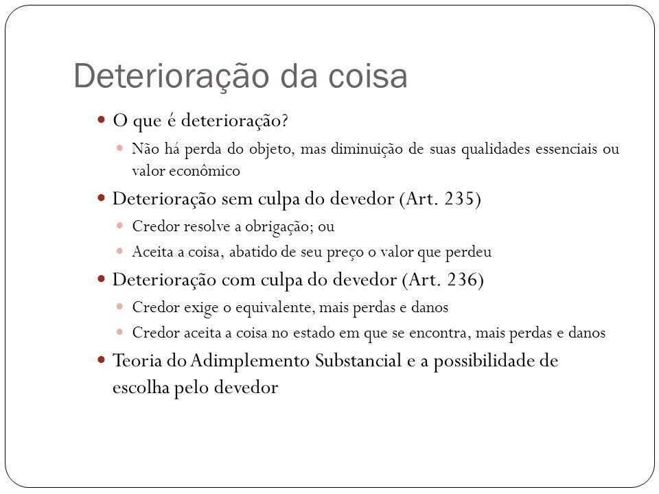 Deterioração da coisa O que é deterioração? Não há perda do objeto, mas diminuição de suas qualidades essenciais ou valor econômico Deterioração sem c