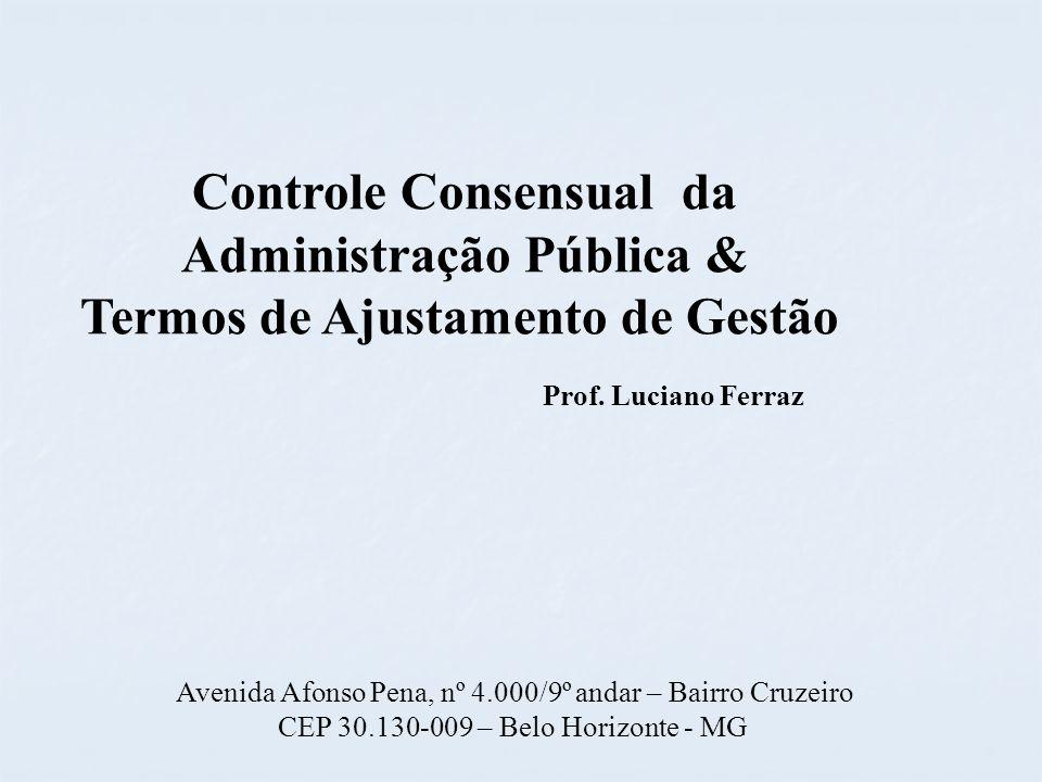 Avenida Afonso Pena, nº 4.000/9º andar – Bairro Cruzeiro CEP 30.130-009 – Belo Horizonte - MG Controle Consensual da Administração Pública & Termos de