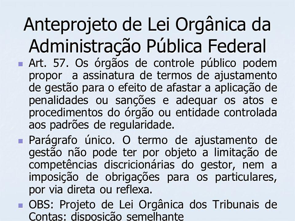 Anteprojeto de Lei Orgânica da Administração Pública Federal Art. 57. Os órgãos de controle público podem propor a assinatura de termos de ajustamento