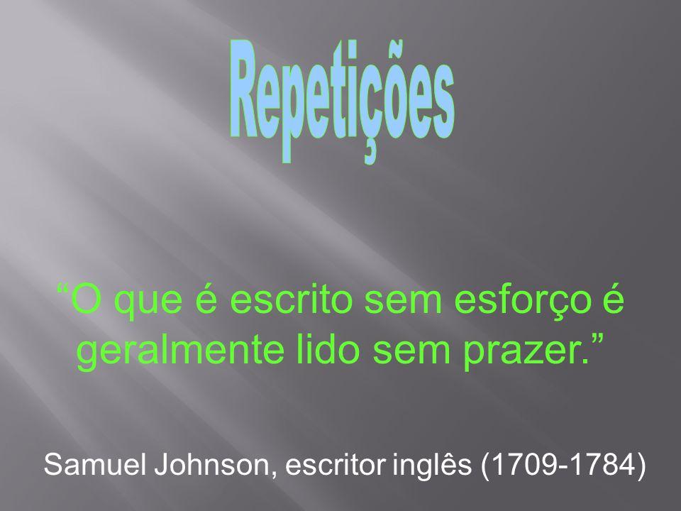 O que é escrito sem esforço é geralmente lido sem prazer. Samuel Johnson, escritor inglês (1709-1784)
