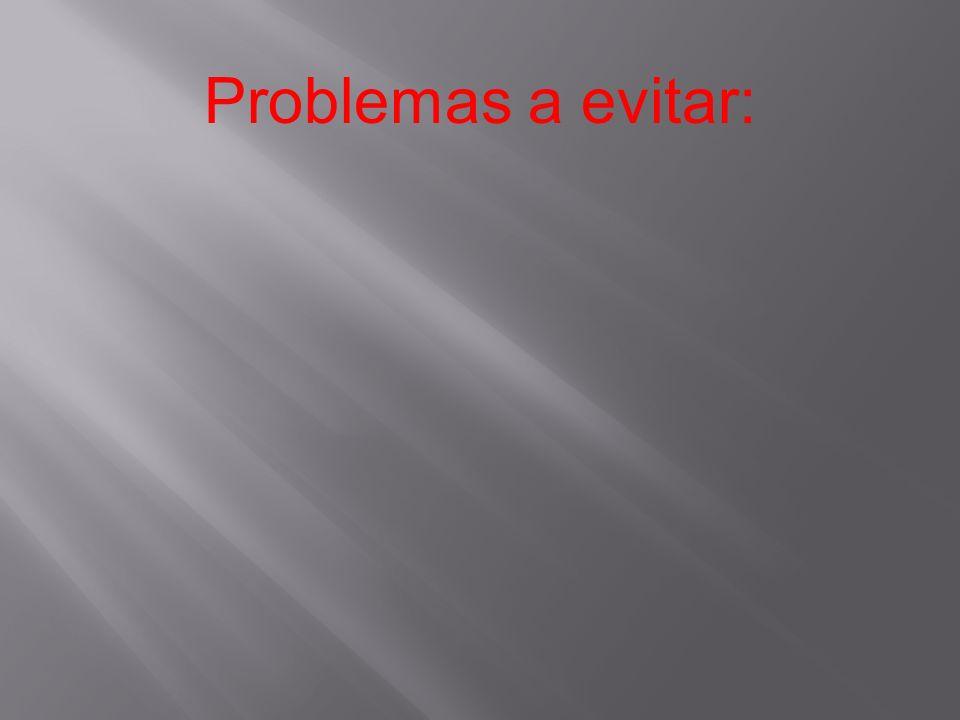Problemas a evitar: