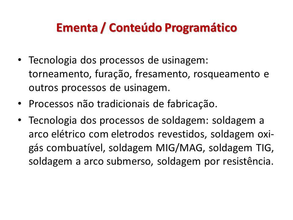 Ementa / Conteúdo Programático Tecnologia dos processos de usinagem: torneamento, furação, fresamento, rosqueamento e outros processos de usinagem. Pr