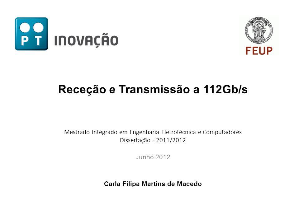 Receção e Transmissão a 112Gb/s Mestrado Integrado em Engenharia Eletrotécnica e Computadores Dissertação - 2011/2012 Junho 2012 Carla Filipa Martins de Macedo