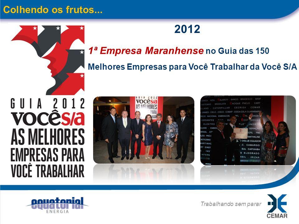 Trabalhando sem parar 17 Colhendo os frutos... 1ª Empresa Maranhense no Guia das 150 Melhores Empresas para Você Trabalhar da Você S/A 2012