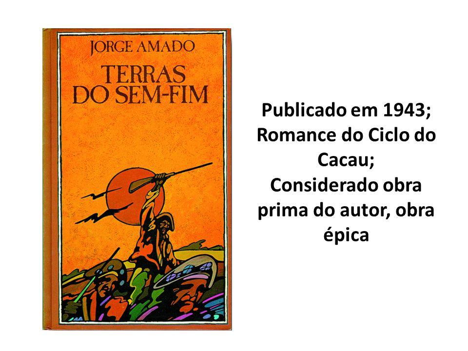 Publicado em 1943; Romance do Ciclo do Cacau; Considerado obra prima do autor, obra épica