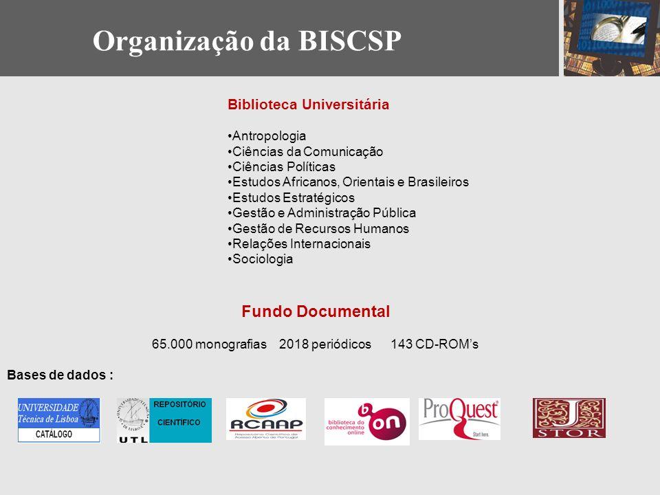 Organização da BISCSP Biblioteca Universitária Antropologia Ciências da Comunicação Ciências Políticas Estudos Africanos, Orientais e Brasileiros Estu