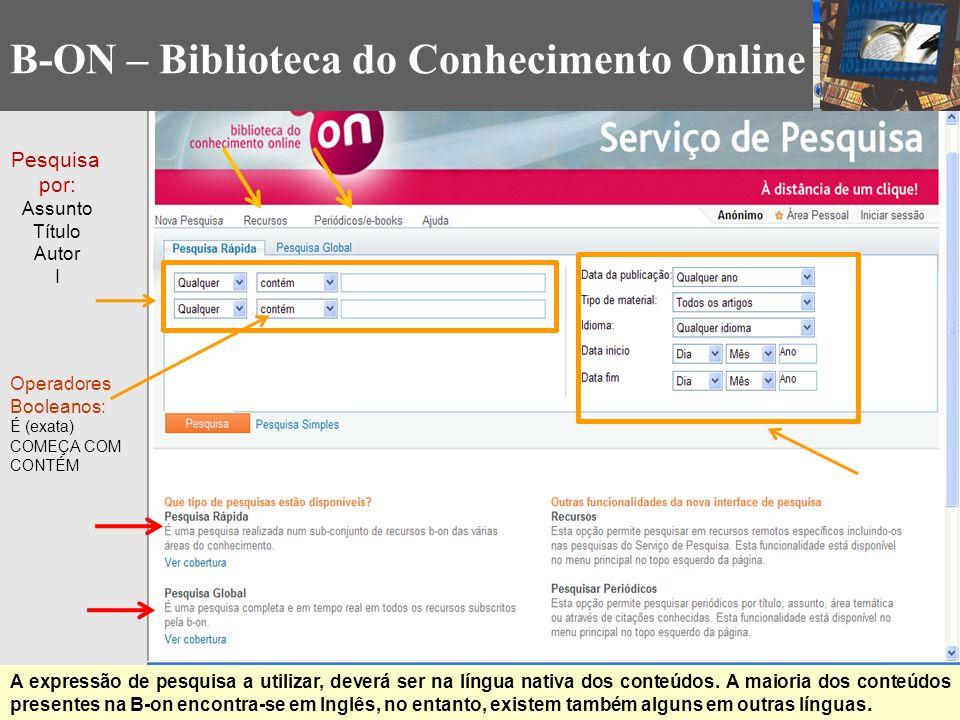 Pesquisa por: Assunto Título Autor I Operadores Booleanos: É (exata) COMEÇA COM CONTÉM A expressão de pesquisa a utilizar, deverá ser na língua nativa dos conteúdos.