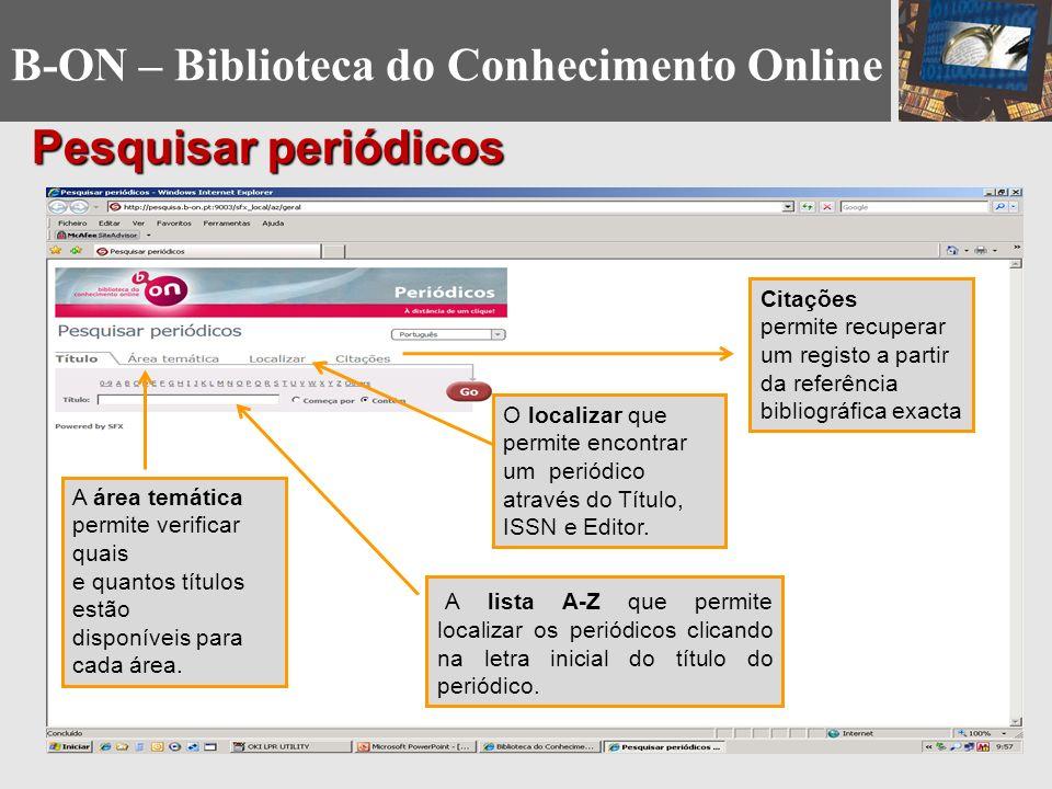 Pesquisar periódicos A área temática permite verificar quais e quantos títulos estão disponíveis para cada área. Citações permite recuperar um registo