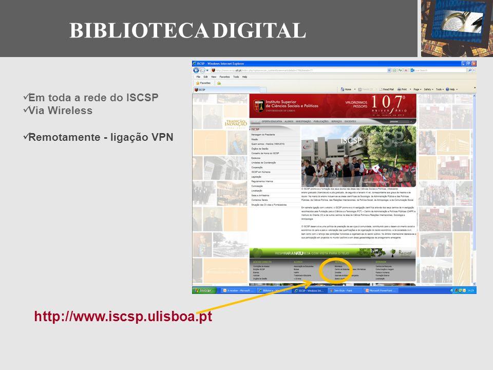 BIBLIOTECA DIGITAL Em toda a rede do ISCSP Via Wireless Remotamente - ligação VPN http://www.iscsp.ulisboa.pt
