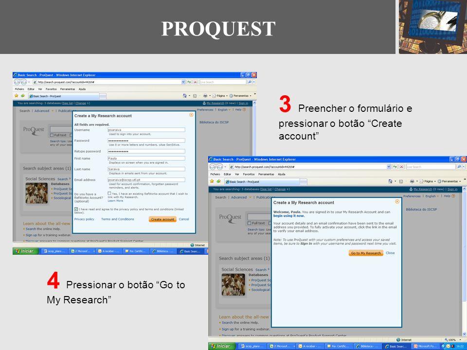3 Preencher o formulário e pressionar o botão Create account 4 Pressionar o botão Go to My Research PROQUEST