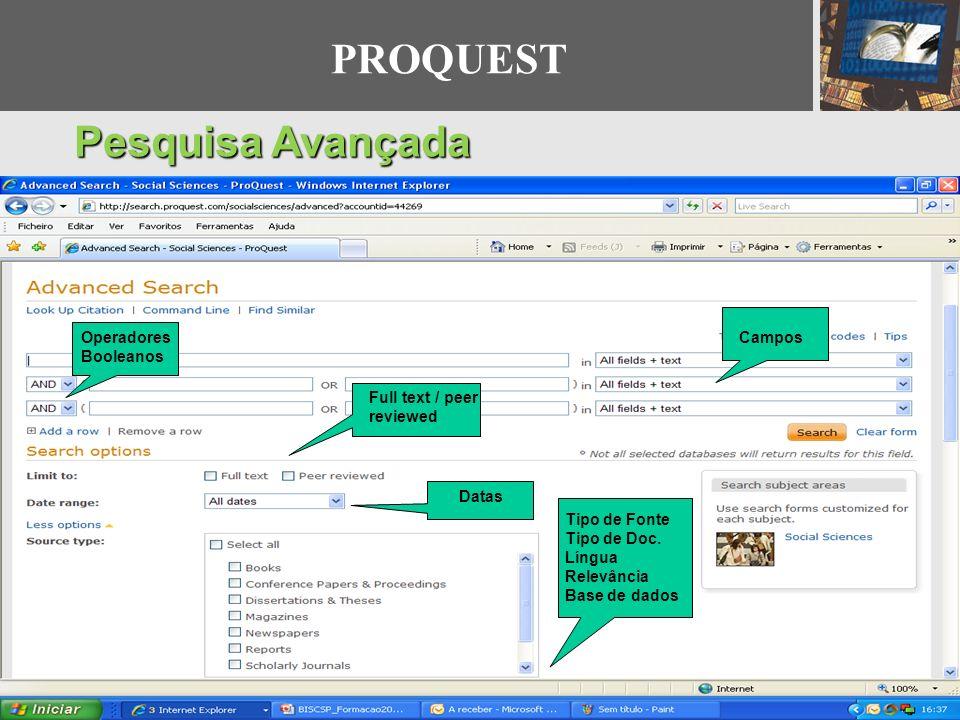 PROQUEST Pesquisa Avançada Operadores Booleanos Campos Full text / peer reviewed Datas Tipo de Fonte Tipo de Doc. Língua Relevância Base de dados