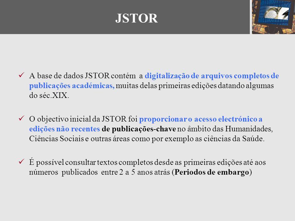 A base de dados JSTOR contém a digitalização de arquivos completos de publicações académicas, muitas delas primeiras edições datando algumas do séc.XI