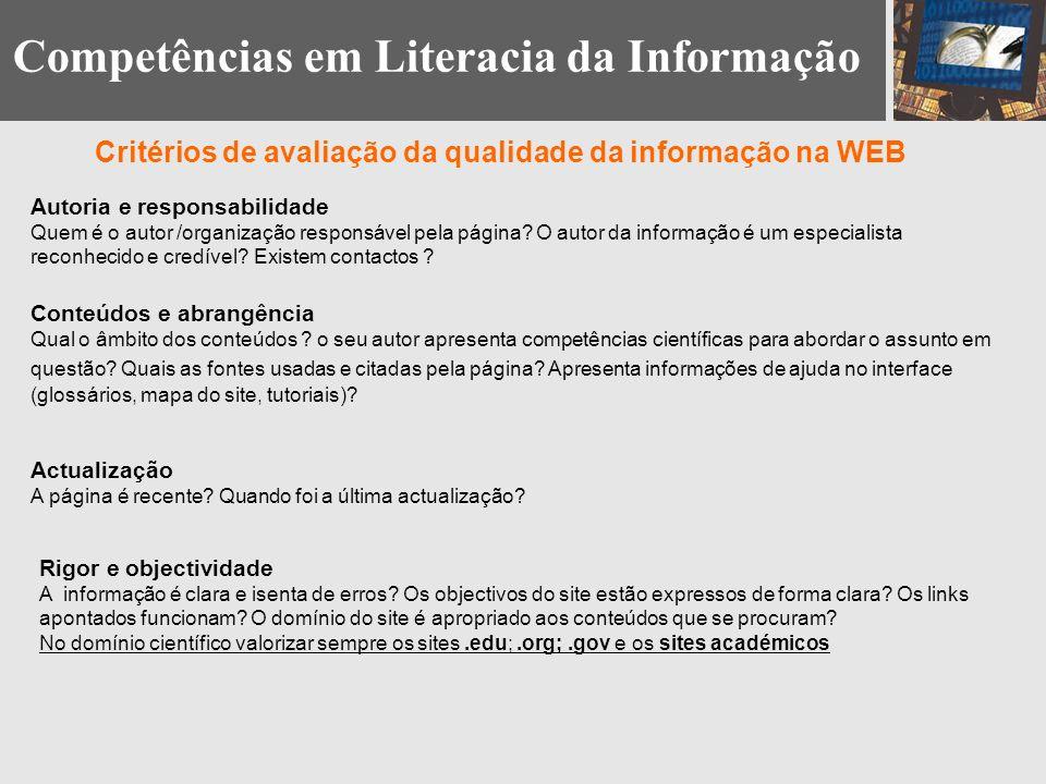 Competências em Literacia da Informação Critérios de avaliação da qualidade da informação na WEB Autoria e responsabilidade Quem é o autor /organização responsável pela página.