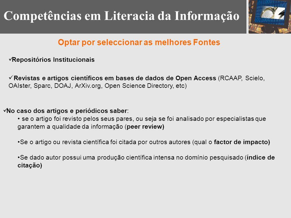 Competências em Literacia da Informação Optar por seleccionar as melhores Fontes No caso dos artigos e periódicos saber: se o artigo foi revisto pelos