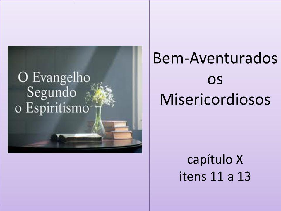 Bem-Aventurados os Misericordiosos capítulo X itens 11 a 13 i i