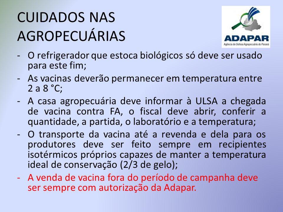 CUIDADOS NAS AGROPECUÁRIAS -O refrigerador que estoca biológicos só deve ser usado para este fim; -As vacinas deverão permanecer em temperatura entre