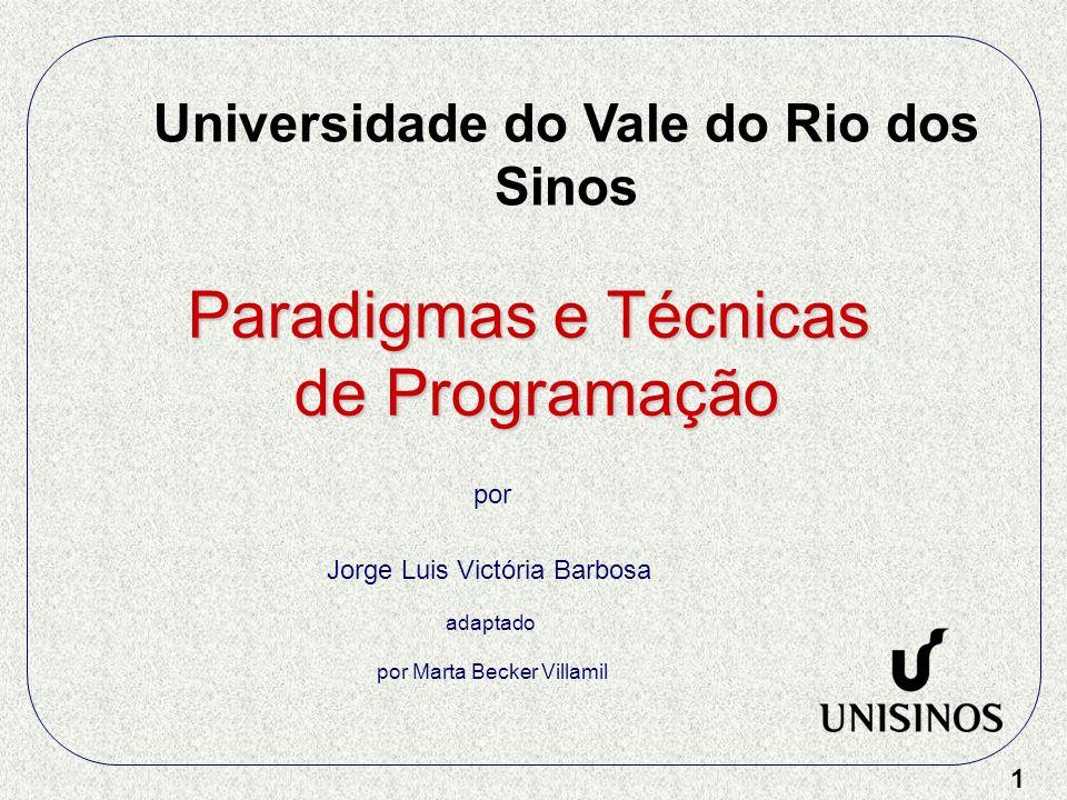 1 Paradigmas e Técnicas de Programação por Jorge Luis Victória Barbosa adaptado por Marta Becker Villamil Universidade do Vale do Rio dos Sinos