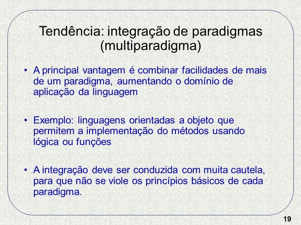19 Tendência: integração de paradigmas (multiparadigma) A principal vantagem é combinar facilidades de mais de um paradigma, aumentando o domínio de a