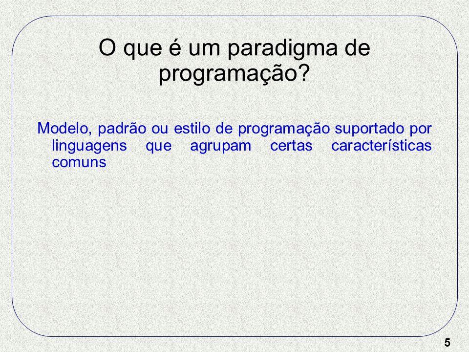 5 O que é um paradigma de programação? Modelo, padrão ou estilo de programação suportado por linguagens que agrupam certas características comuns