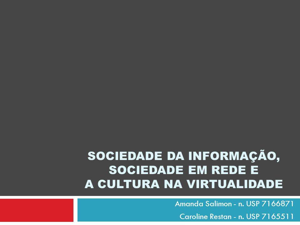 SOCIEDADE DA INFORMAÇÃO, SOCIEDADE EM REDE E A CULTURA NA VIRTUALIDADE Amanda Salimon - n. USP 7166871 Caroline Restan - n. USP 7165511