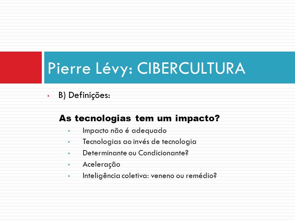 B) Definições: As tecnologias tem um impacto? Impacto não é adequado Tecnologias ao invés de tecnologia Determinante ou Condicionante? Aceleração Inte
