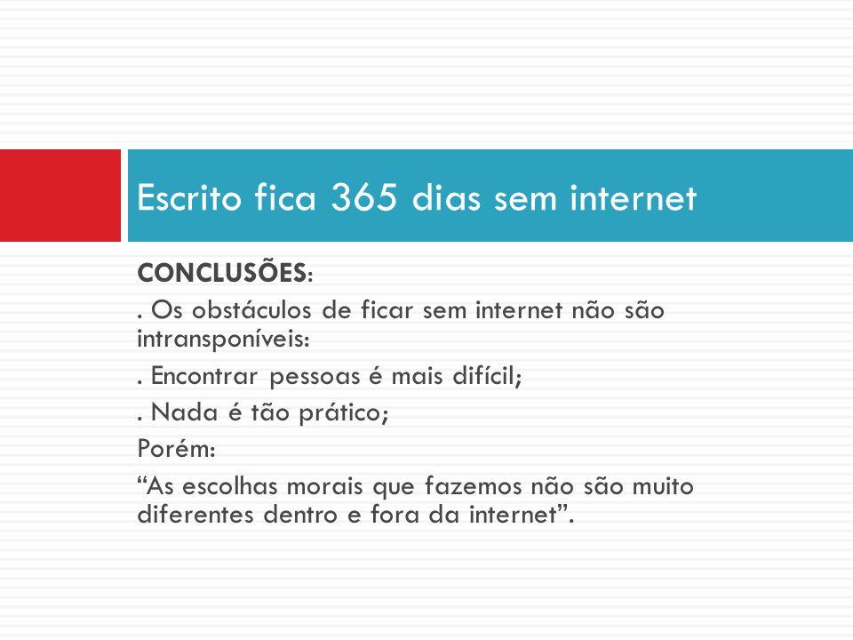 CONCLUSÕES:. Os obstáculos de ficar sem internet não são intransponíveis:. Encontrar pessoas é mais difícil;. Nada é tão prático; Porém: As escolhas m