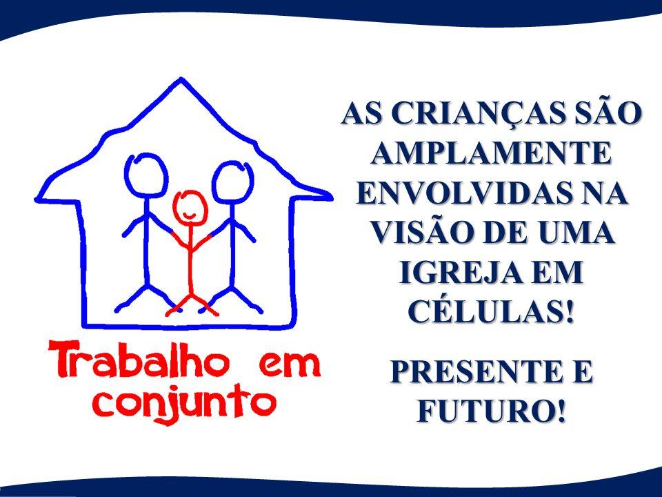 AS CRIANÇAS SÃO AMPLAMENTE ENVOLVIDAS NA VISÃO DE UMA IGREJA EM CÉLULAS! PRESENTE E FUTURO!